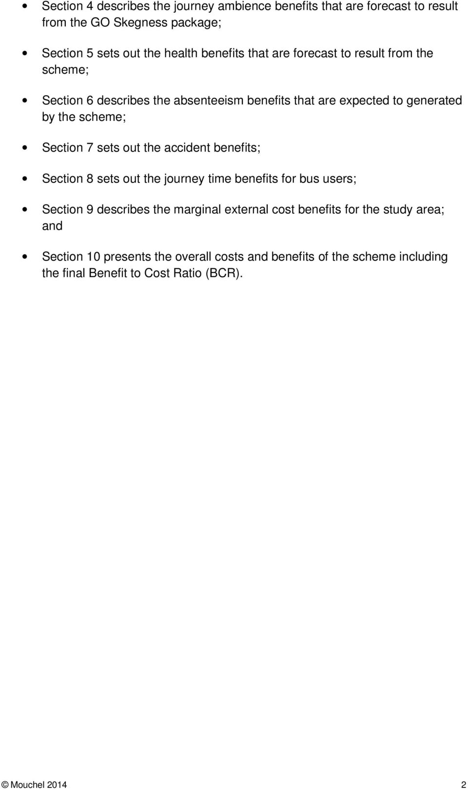 sets out the accident benefits; Section 8 sets out the journey time benefits for bus users; Section 9 describes the marginal external cost benefits