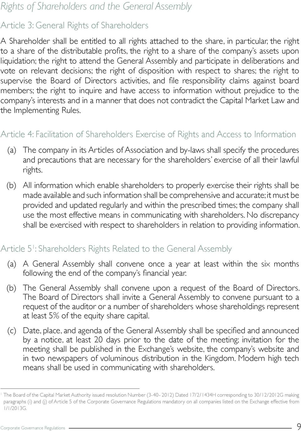 right of disposition with respect to shares; the right to supervise the Board of Directors activities, and file responsibility claims against board members; the right to inquire and have access to