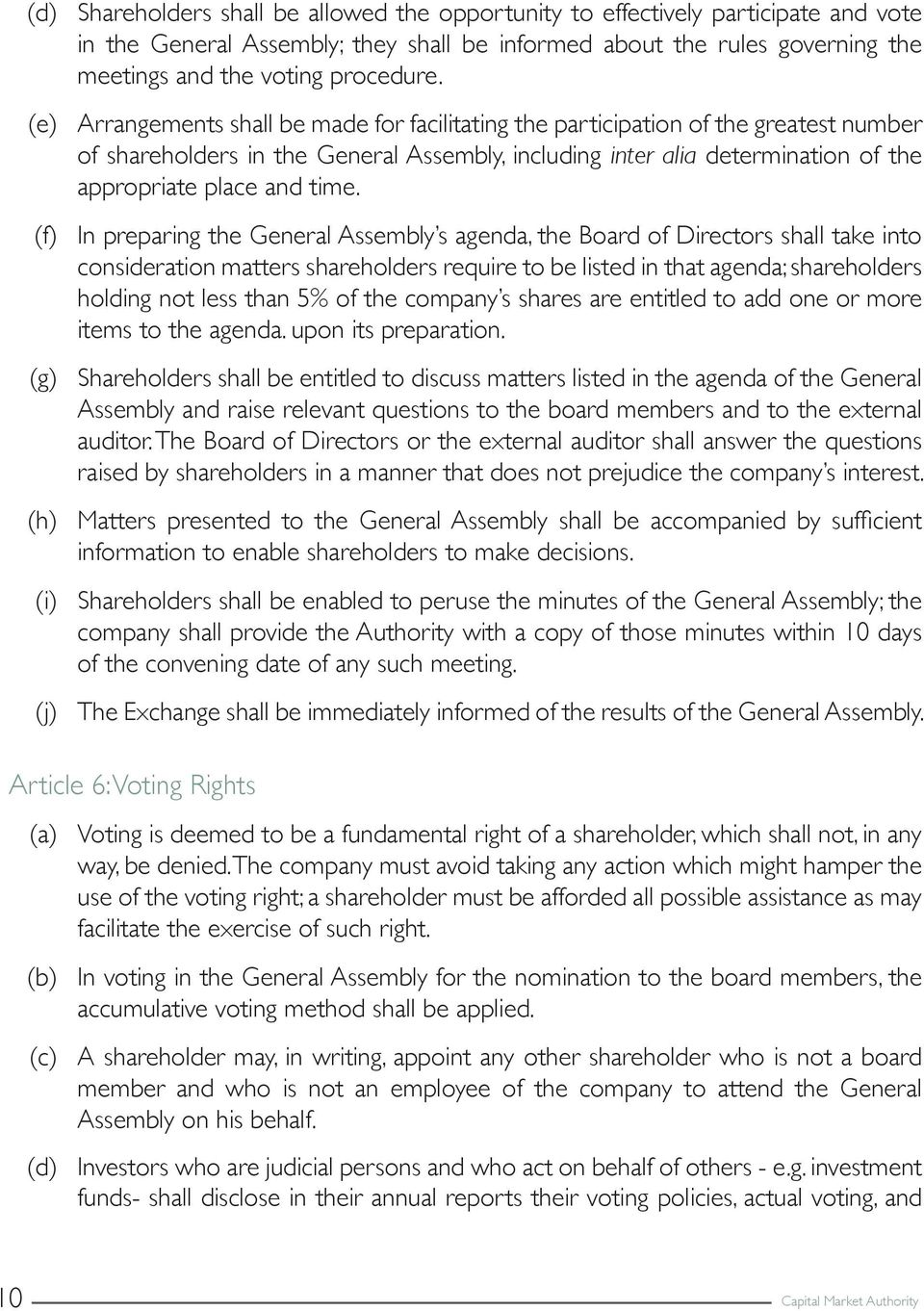 (f) In preparing the General Assembly s agenda, the Board of Directors shall take into consideration matters shareholders require to be listed in that agenda; shareholders holding not less than 5% of