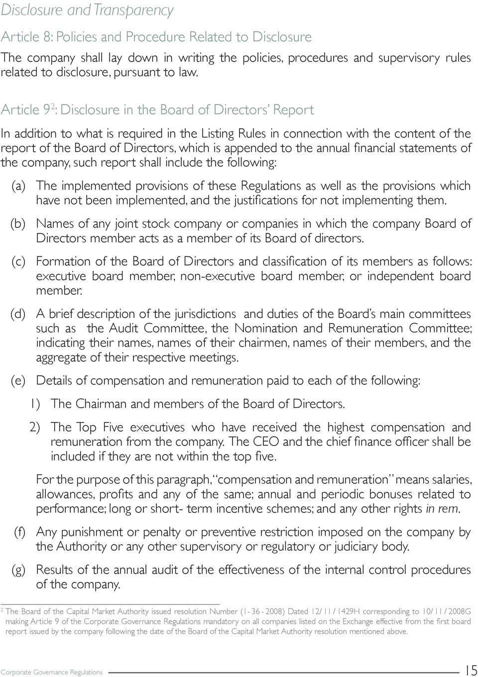 Article 9 2 : Disclosure in the Board of Directors Report In addition to what is required in the Listing Rules in connection with the content of the report of the Board of Directors, which is