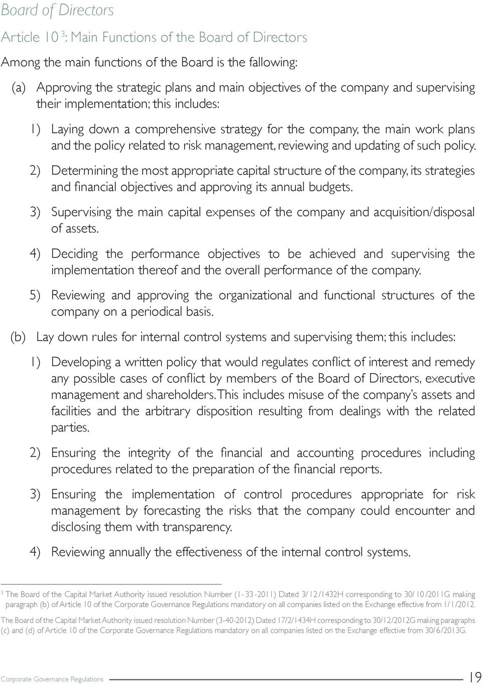 such policy. 2) Determining the most appropriate capital structure of the company, its strategies and financial objectives and approving its annual budgets.