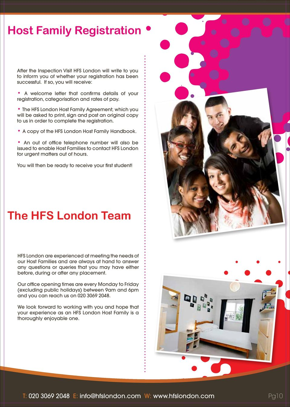 The HFS London Host Family Agreement; which you will be asked to print, sign and post an original copy to us in order to complete the registration. A copy of the HFS London Host Family Handbook.