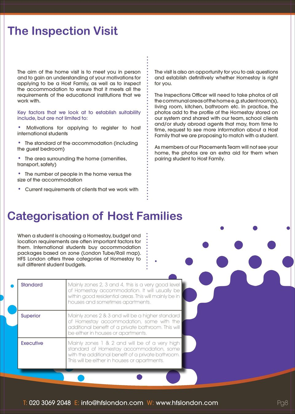 Key factors that we look at to establish suitability include, but are not limited to: Motivations for applying to register to host international students The standard of the accommodation (including