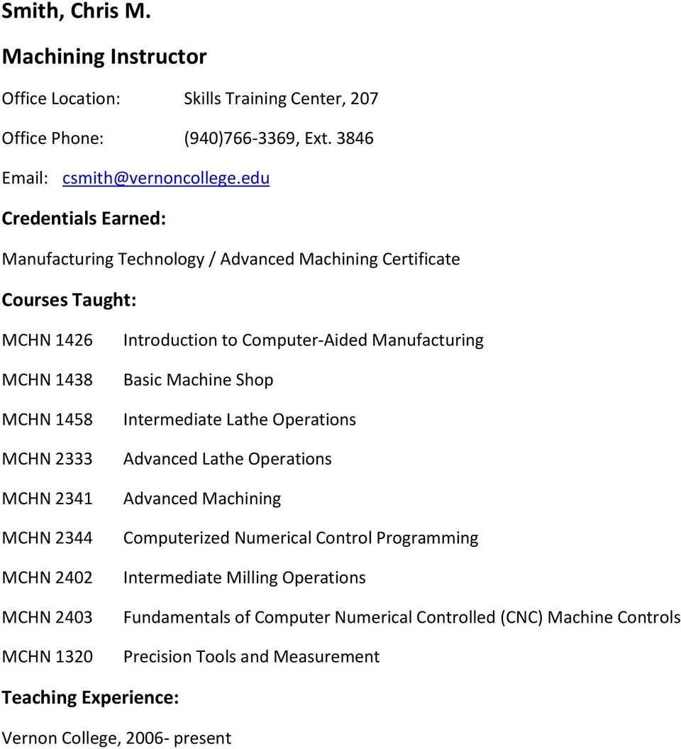 2403 MCHN 1320 Introduction to Computer-Aided Manufacturing Basic Machine Shop Intermediate Lathe Operations Advanced Lathe Operations Advanced Machining