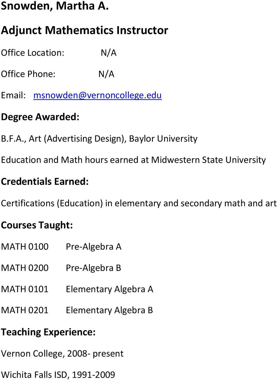 Baylor University Education and Math hours earned at Midwestern State University Credentials Earned: Certifications