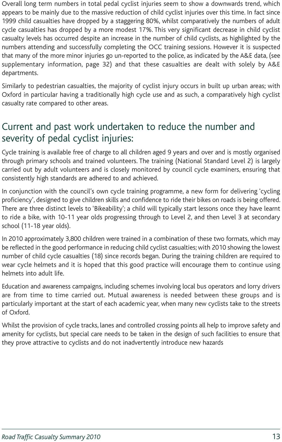 This very significant decrease in child cyclist casualty levels has occurred despite an increase in the number of child cyclists, as highlighted by the numbers attending and successfully completing