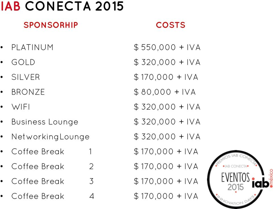 320,000 + IVA NetworkingLounge $ 320,000 + IVA Coffee Break 1 $ 170,000 + IVA