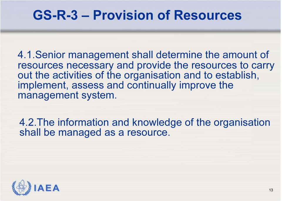 resources to carry out the activities of the organisation and to establish, implement,