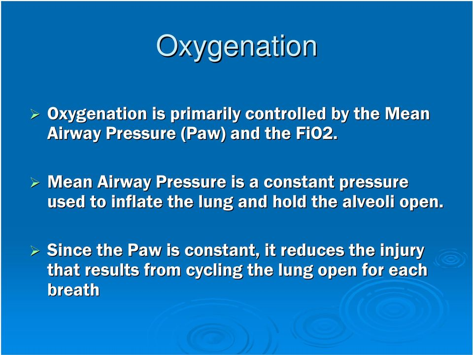 Mean Airway Pressure is a constant pressure used to inflate the lung and