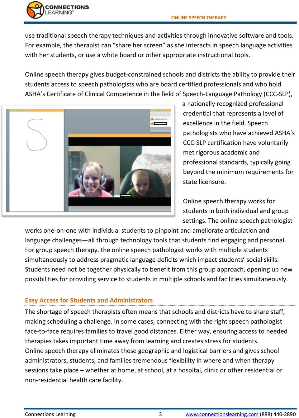 Online speech therapy gives budget-constrained schools and districts the ability to provide their students access to speech pathologists who are board certified professionals and who hold ASHA s