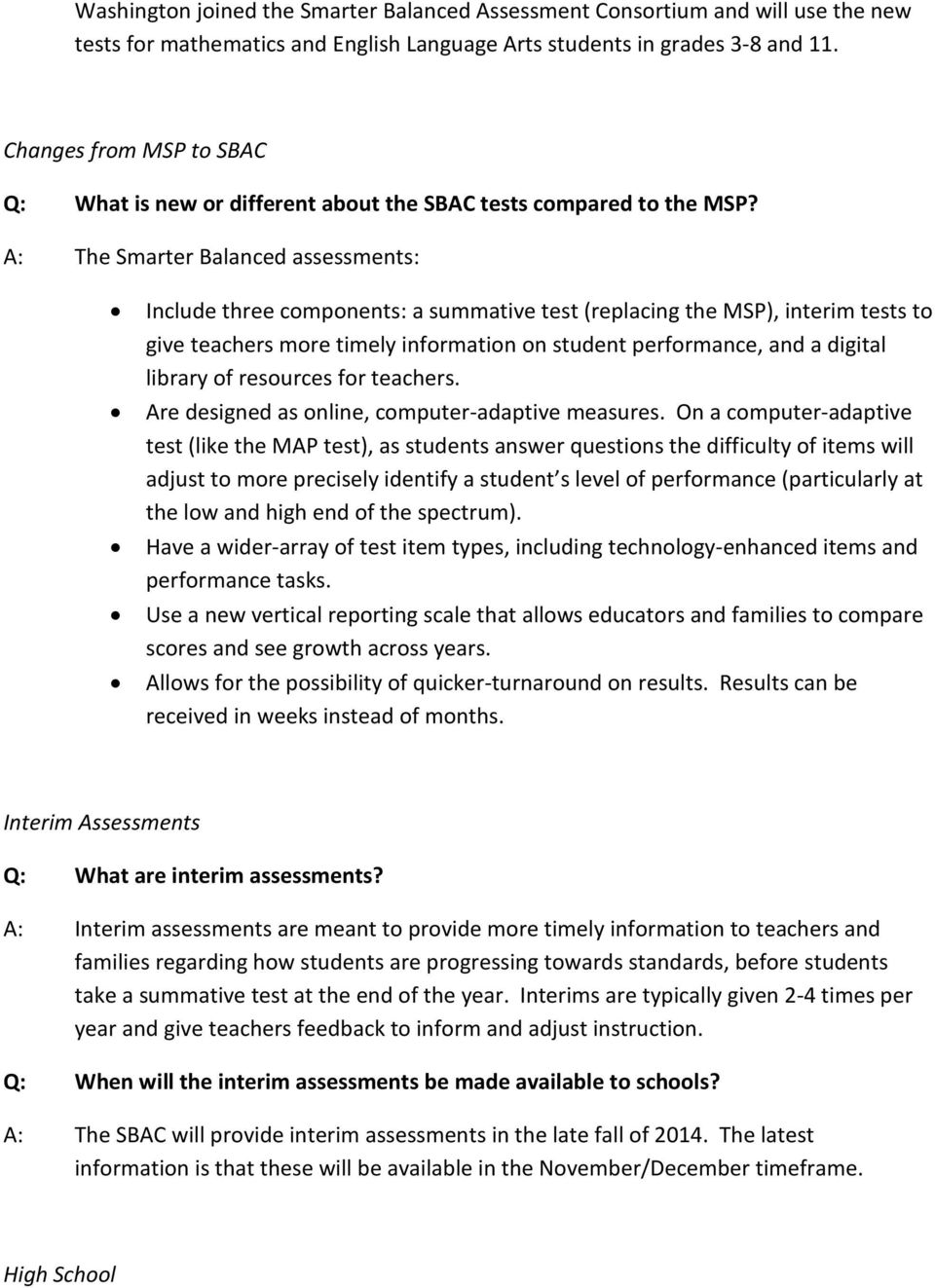 A: The Smarter Balanced assessments: Include three components: a summative test (replacing the MSP), interim tests to give teachers more timely information on student performance, and a digital