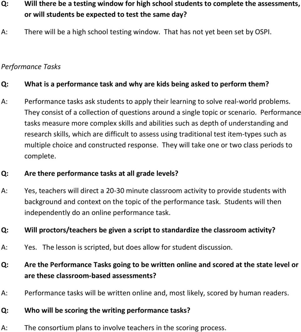 A: Performance tasks ask students to apply their learning to solve real-world problems. They consist of a collection of questions around a single topic or scenario.