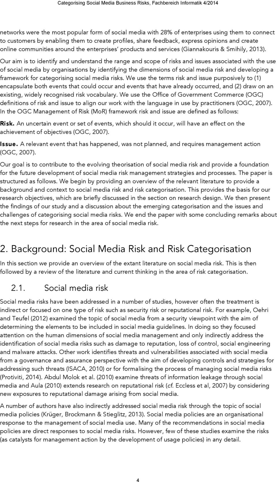Our aim is to identify and understand the range and scope of risks and issues associated with the use of social media by organisations by identifying the dimensions of social media risk and
