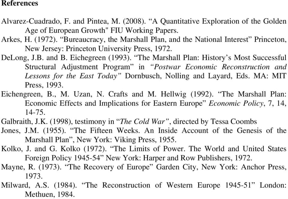 The Marshall Plan: History s Most Successful Structural Adjustment Program in Postwar Economic Reconstruction and Lessons for the East Today Dornbusch, Nolling and Layard, Eds. MA: MIT Press, 1993.