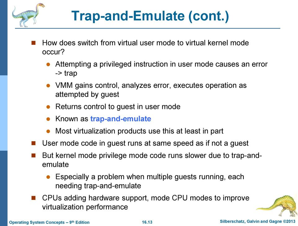 in user mode Known as trap-and-emulate Most virtualization products use this at least in part User mode code in guest runs at same speed as if not a guest But kernel mode