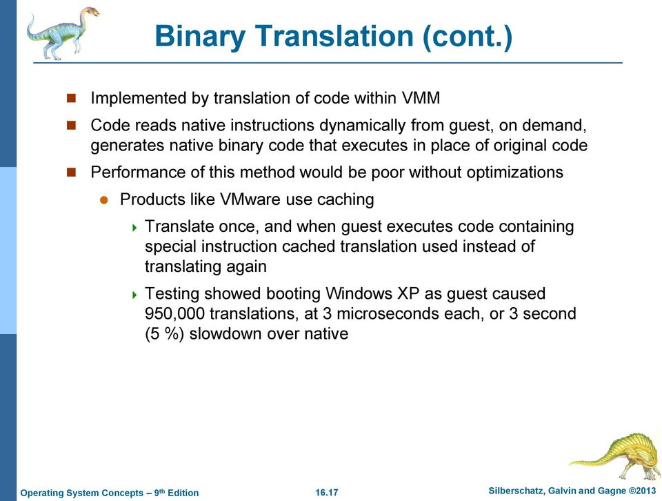executes in place of original code Performance of this method would be poor without optimizations Products like VMware use caching Translate once, and