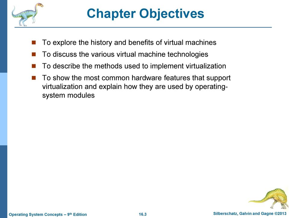 virtualization To show the most common hardware features that support virtualization