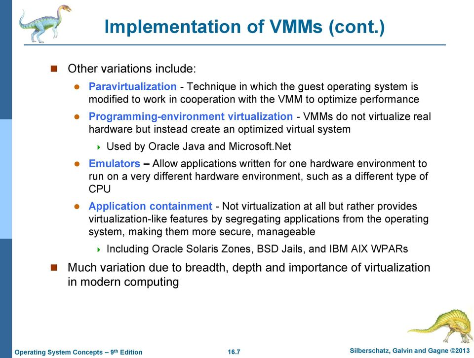virtualization - VMMs do not virtualize real hardware but instead create an optimized virtual system Used by Oracle Java and Microsoft.