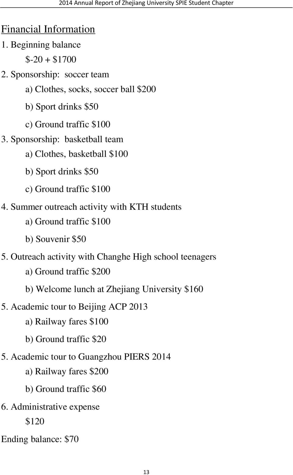 Summer outreach activity with KTH students a) Ground traffic $100 b) Souvenir $50 5.