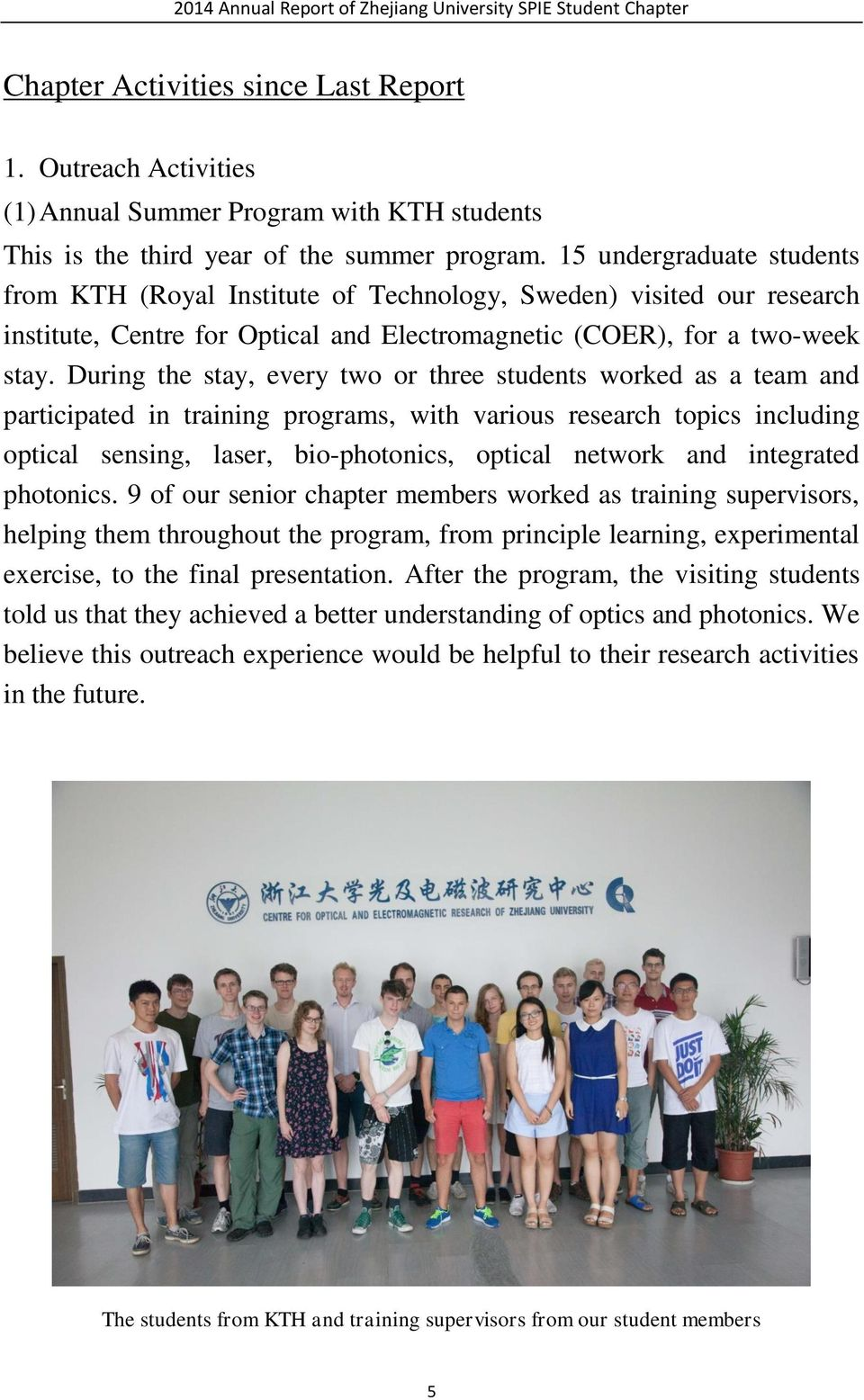 During the stay, every two or three students worked as a team and participated in training programs, with various research topics including optical sensing, laser, bio-photonics, optical network and