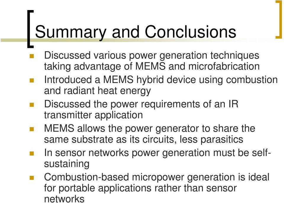 application MEMS allows the power generator to share the same substrate as its circuits, less parasitics In sensor networks