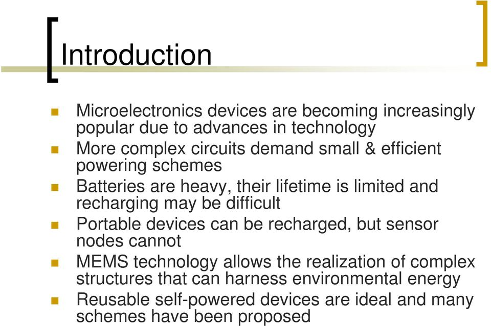 difficult Portable devices can be recharged, but sensor nodes cannot MEMS technology allows the realization of complex