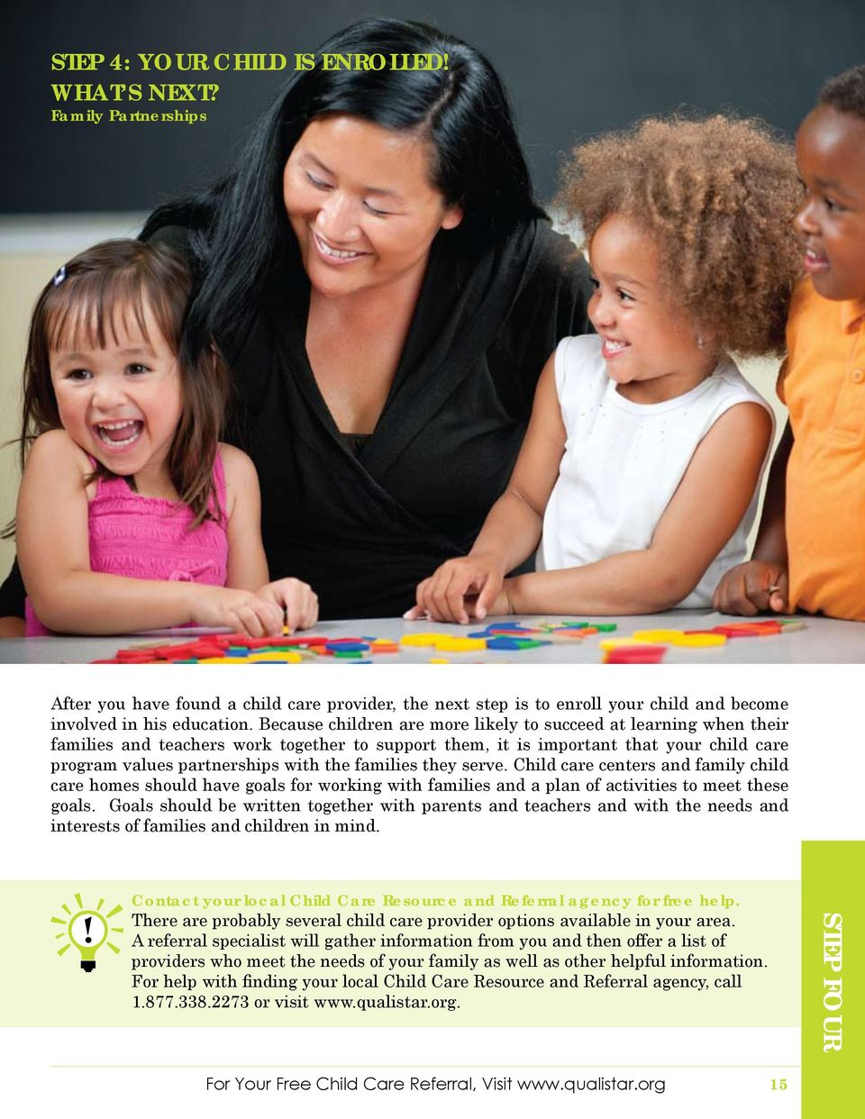 families they serve. Child care centers and family child care homes should have goals for working with families and a plan of activities to meet these goals.