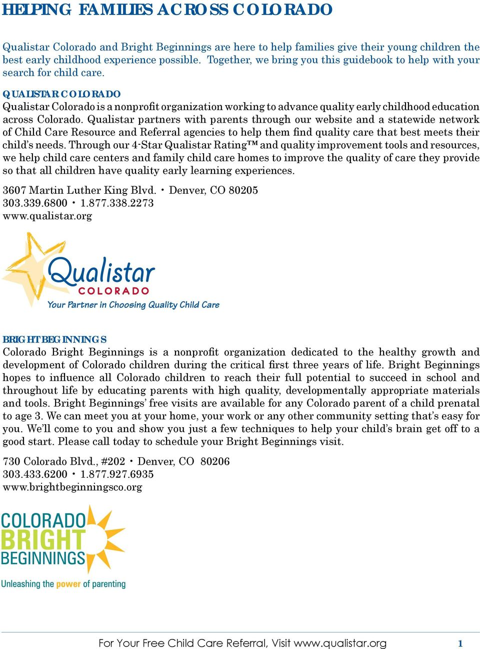 QUALISTAR COLORADO Qualistar Colorado is a nonprofit organization working to advance quality early childhood education across Colorado.