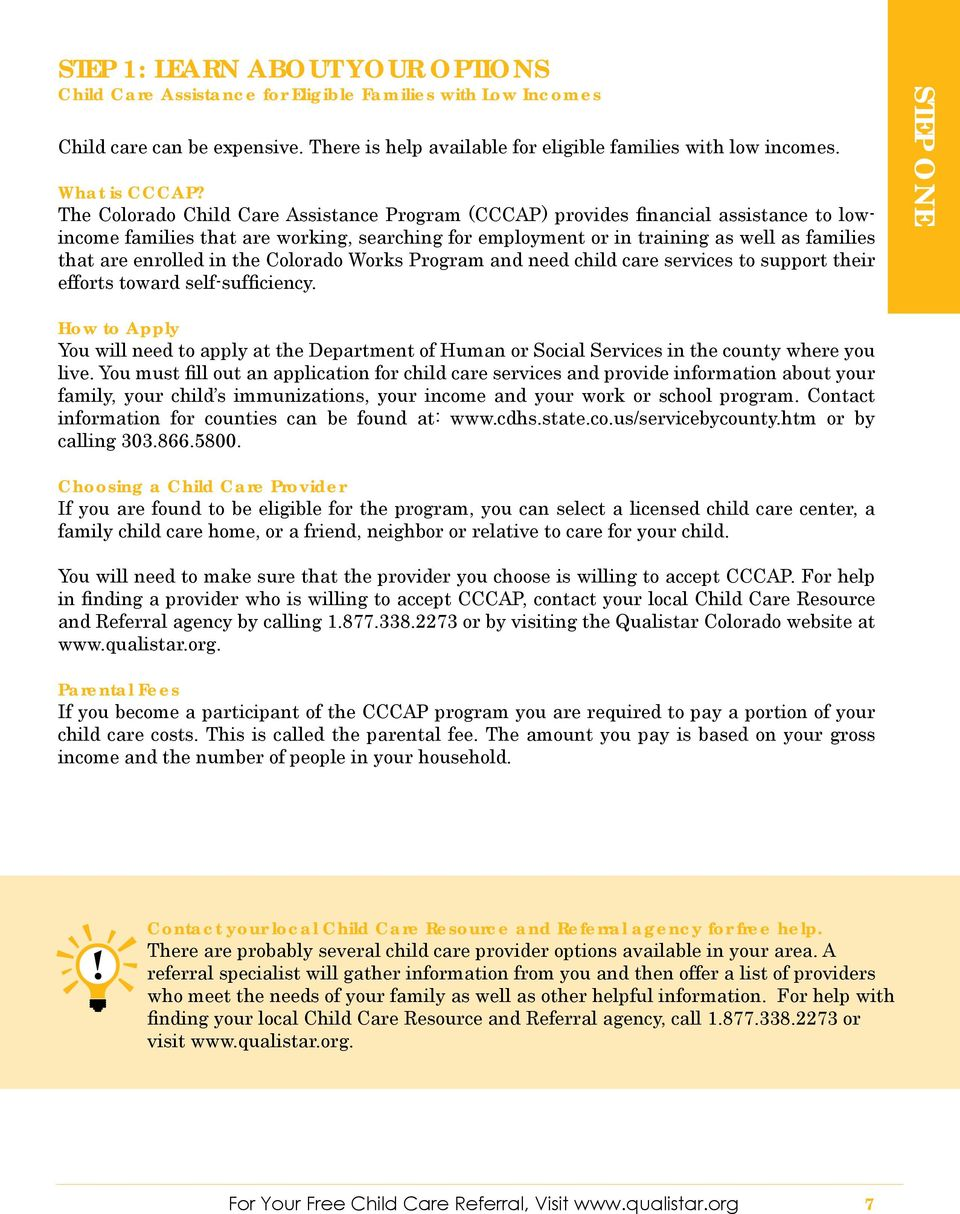 The Colorado Child Care Assistance Program (CCCAP) provides financial assistance to lowincome families that are working, searching for employment or in training as well as families that are enrolled
