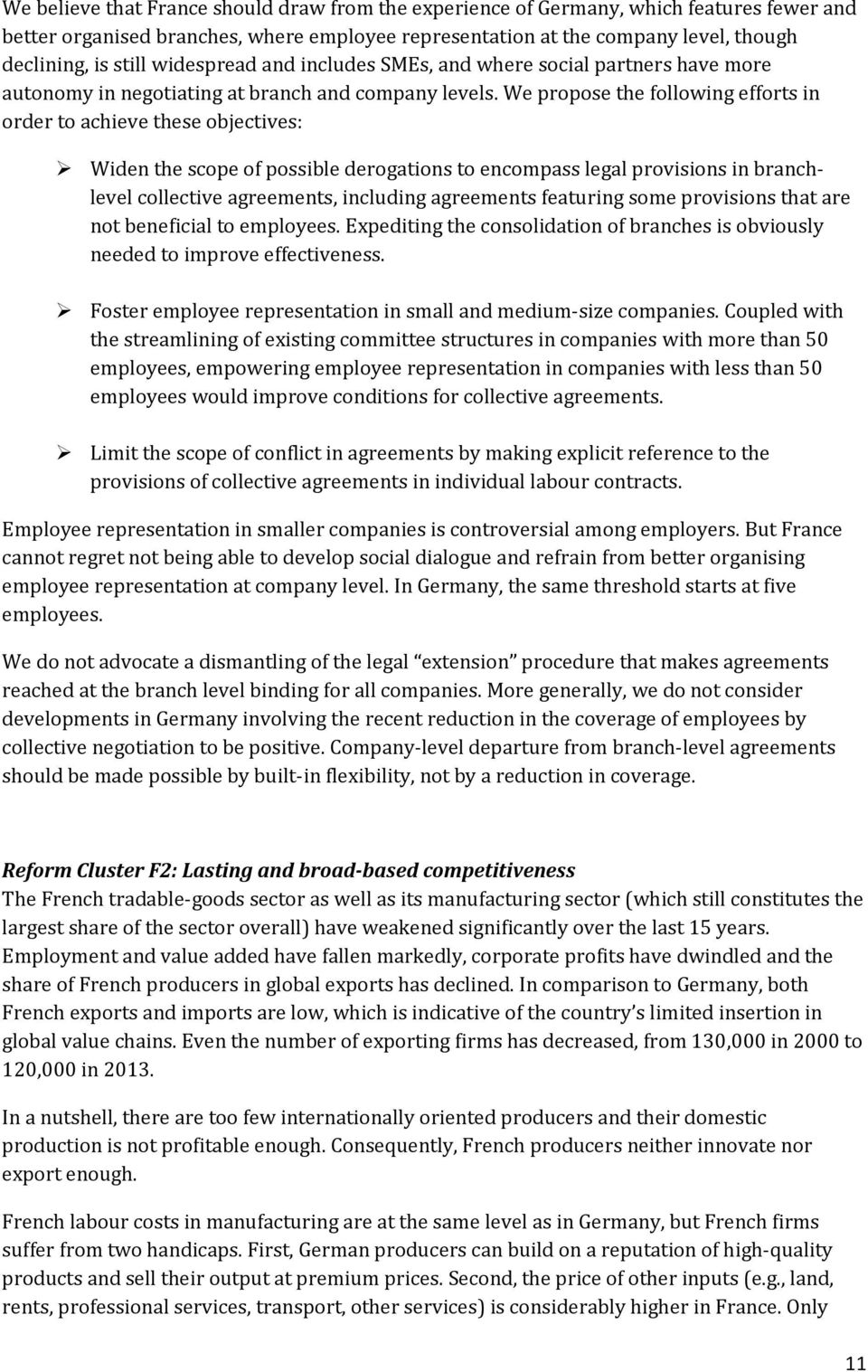 We propose the following efforts in order to achieve these objectives: Widen the scope of possible derogations to encompass legal provisions in branchlevel collective agreements, including agreements