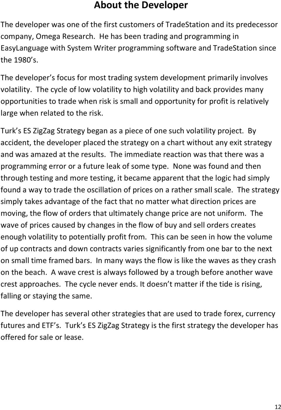 The developer s focus for most trading system development primarily involves volatility.