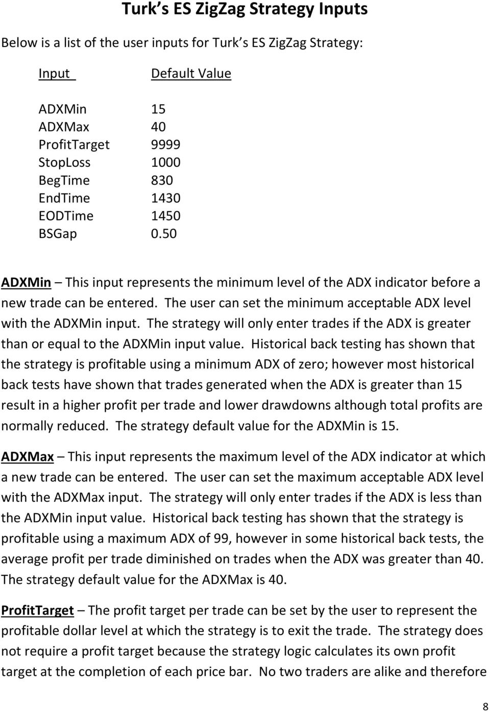 The strategy will only enter trades if the ADX is greater than or equal to the ADXMin input value.