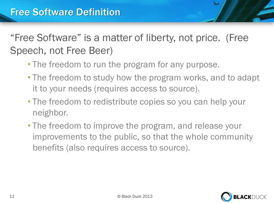 The freedom to study how the program works, and to adapt it to your needs (requires access to source).