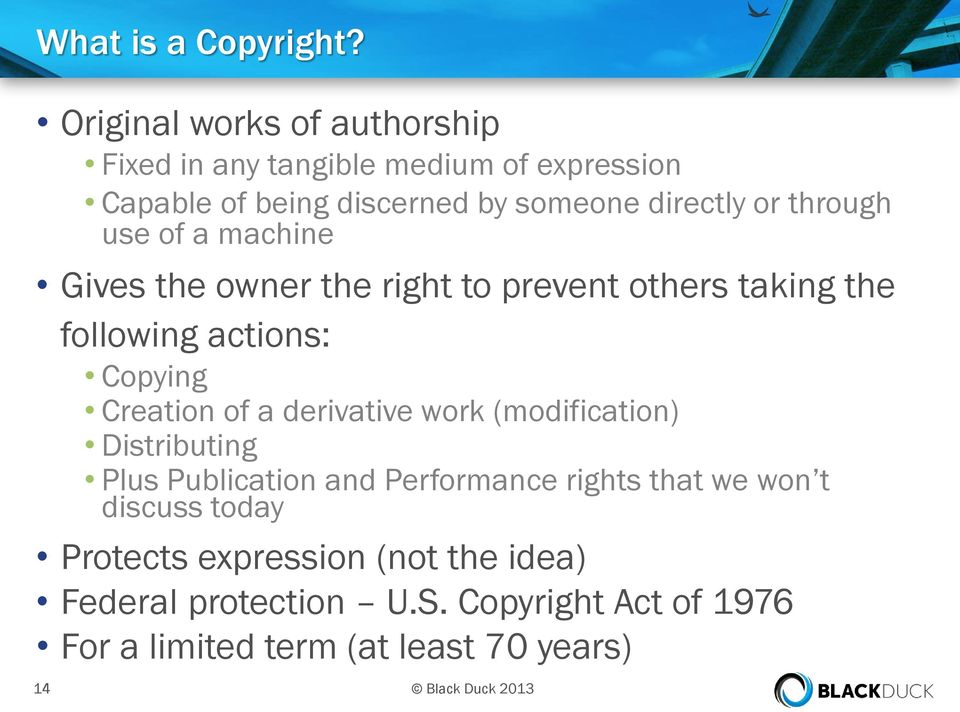through use of a machine Gives the owner the right to prevent others taking the following actions: Copying Creation of a