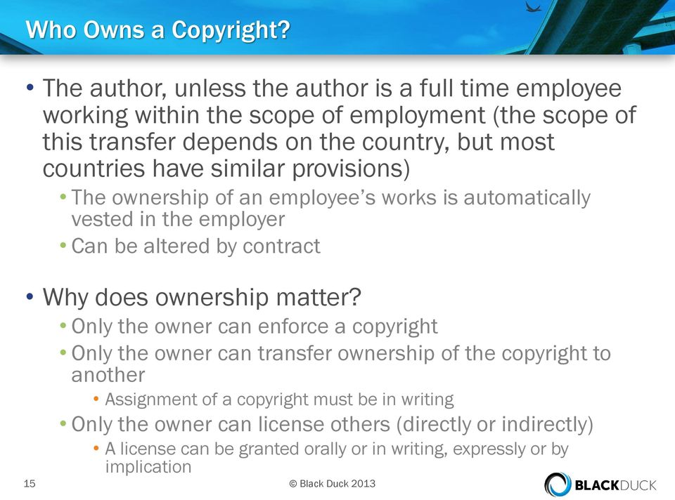 countries have similar provisions) The ownership of an employee s works is automatically vested in the employer Can be altered by contract Why does ownership