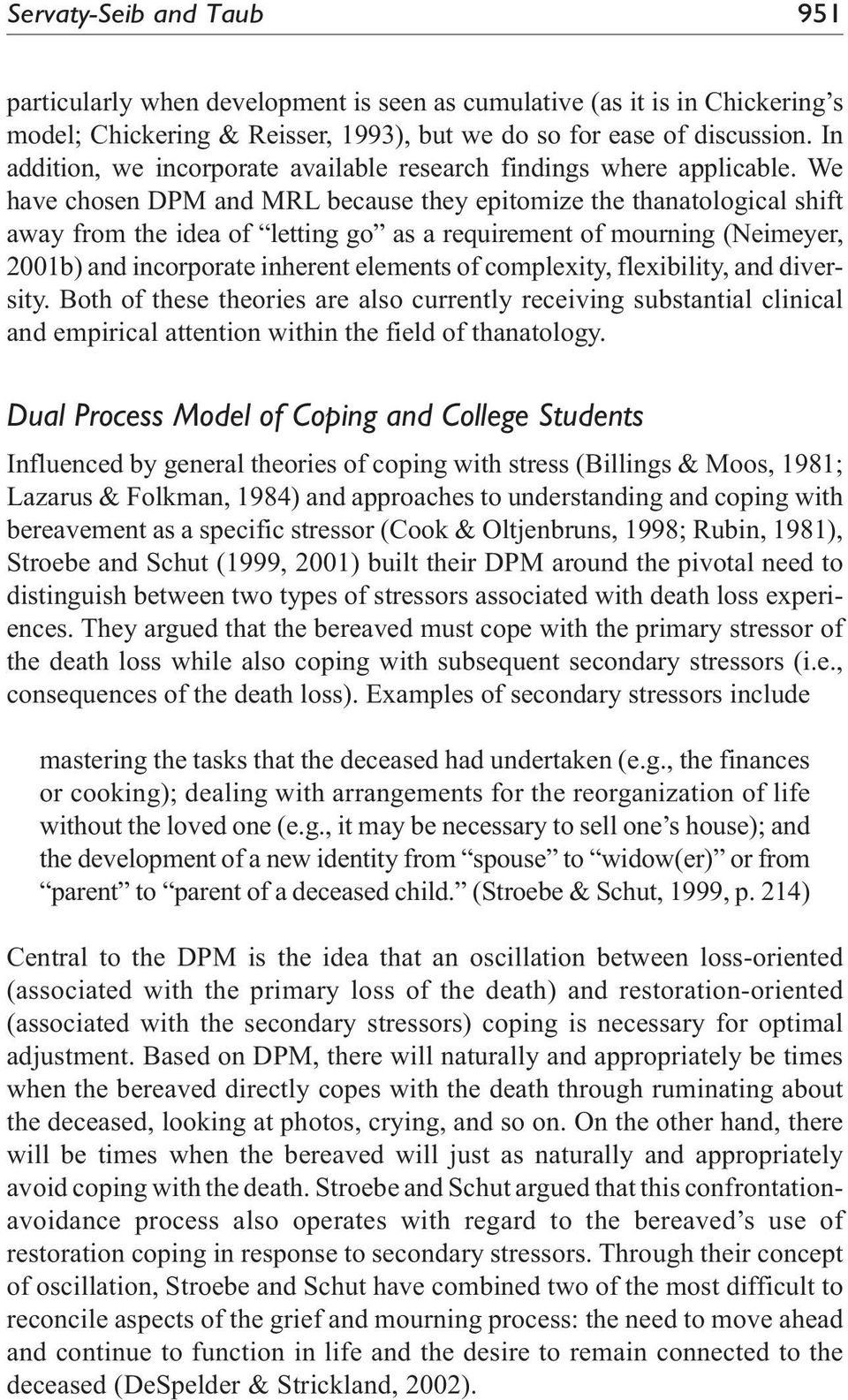 We have chosen DPM and MRL because they epitomize the thanatological shift away from the idea of letting go as a requirement of mourning (Neimeyer, 2001b) and incorporate inherent elements of