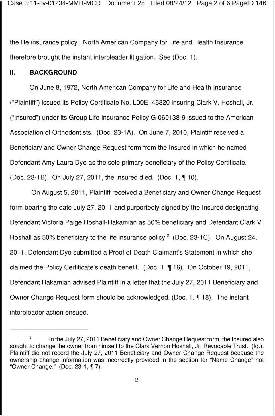 BACKGROUND On June 8, 1972, North American Company for Life and Health Insurance ( Plaintiff ) issued its Policy Certificate No. L00E146320 insuring Clark V. Hoshall, Jr.