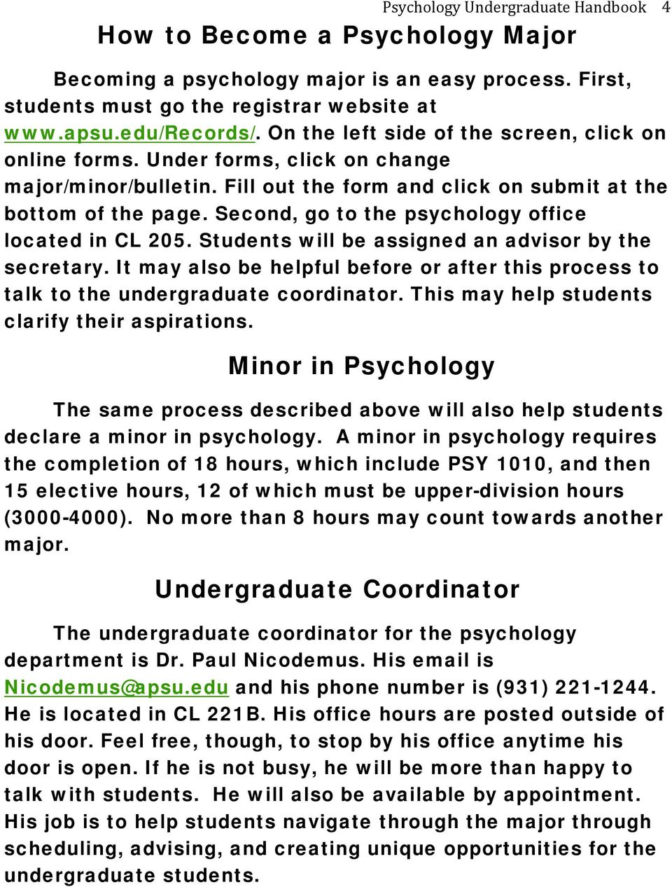 Second, go to the psychology office located in CL 205. Students will be assigned an advisor by the secretary.