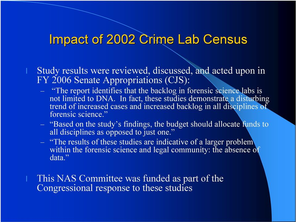 In fact, these studies demonstrate a disturbing trend of increased cases and increased backlog in all disciplines of forensic science.