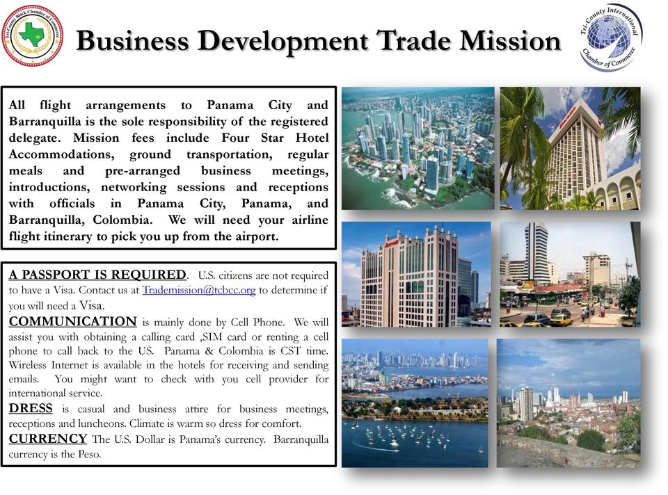 Panama City, Panama, and Barranquilla, Colombia. We will need your airline flight itinerary to pick you up from the airport. A PASSPORT IS REQUIRED. U.S. citizens are not required to have a Visa.