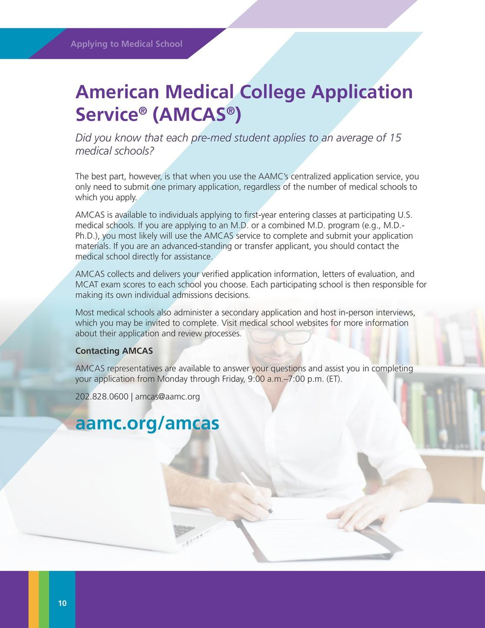 apply. AMCAS is available to individuals applying to first-year entering classes at participating U.S. medical schools. If you are applying to an M.D.