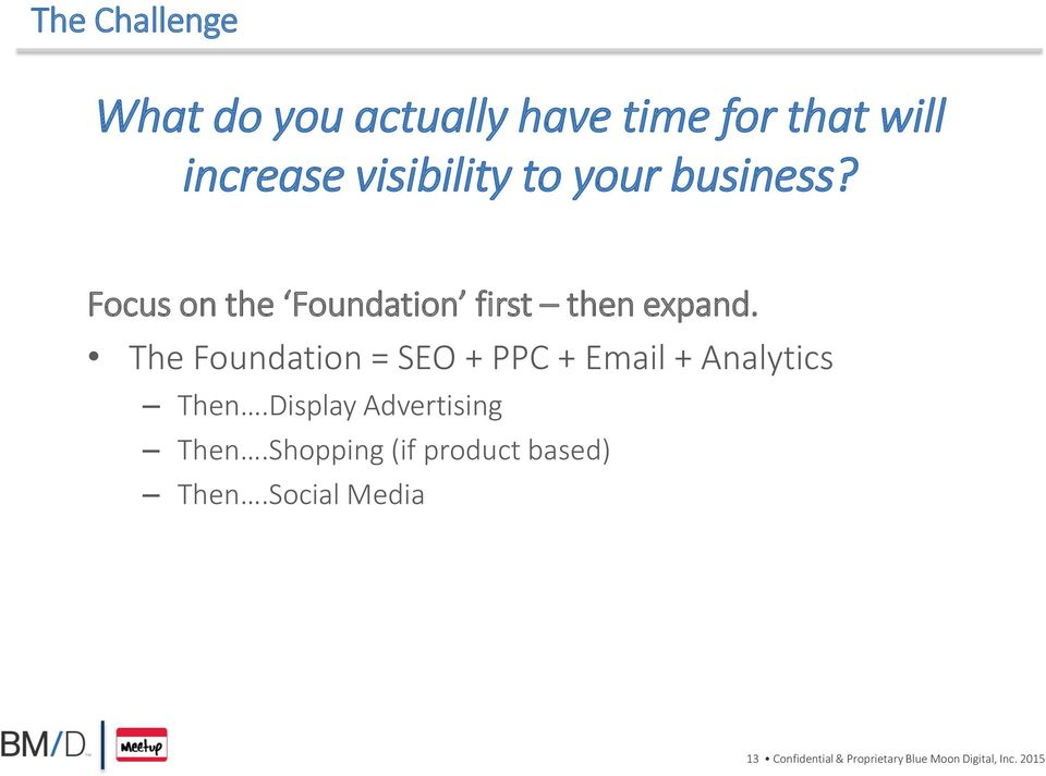 The Foundation = SEO + PPC + Email + Analytics Then.Display Advertising Then.