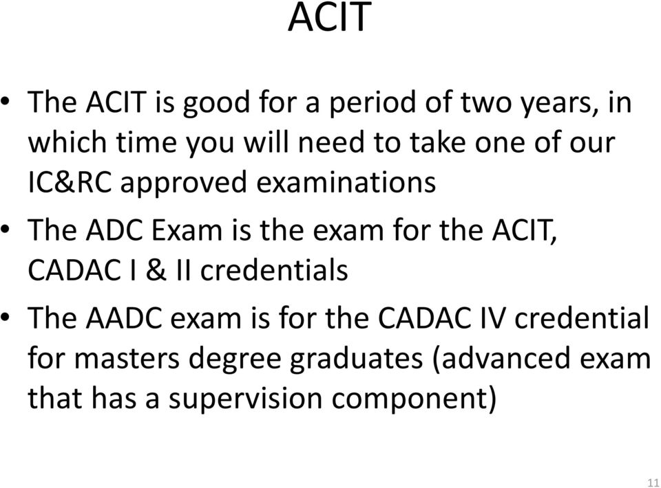 the ACIT, CADAC I & II credentials The AADC exam is for the CADAC IV