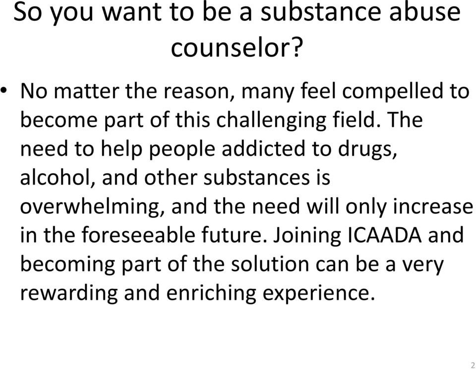 The need to help people addicted to drugs, alcohol, and other substances is overwhelming, and