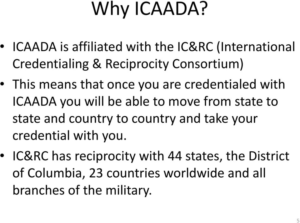 means that once you are credentialed with ICAADA you will be able to move from state to state
