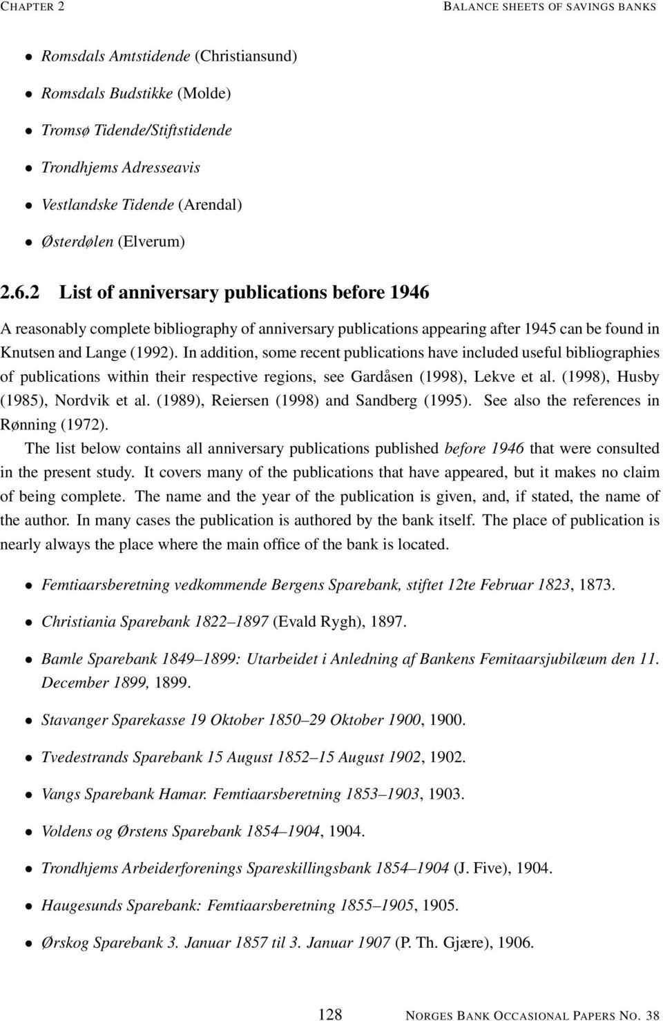 In addition, some recent publications have included useful bibliographies of publications within their respective regions, see Gardåsen (1998), Lekve et al. (1998), Husby (1985), Nordvik et al.