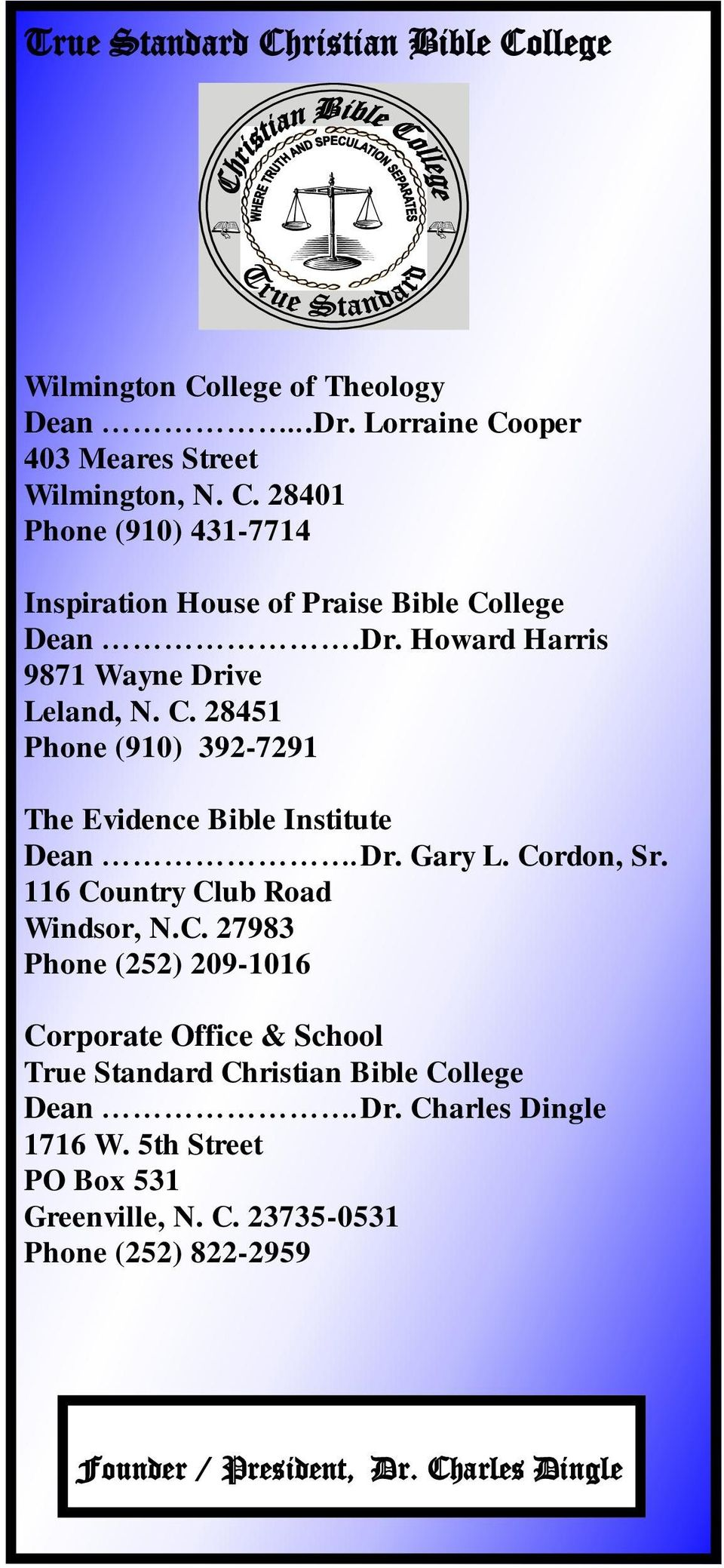 116 Country Club Road Windsor, N.C. 27983 Phone (252) 209-1016 Corporate Office & School True Standard Christian Bible College Dean.Dr.