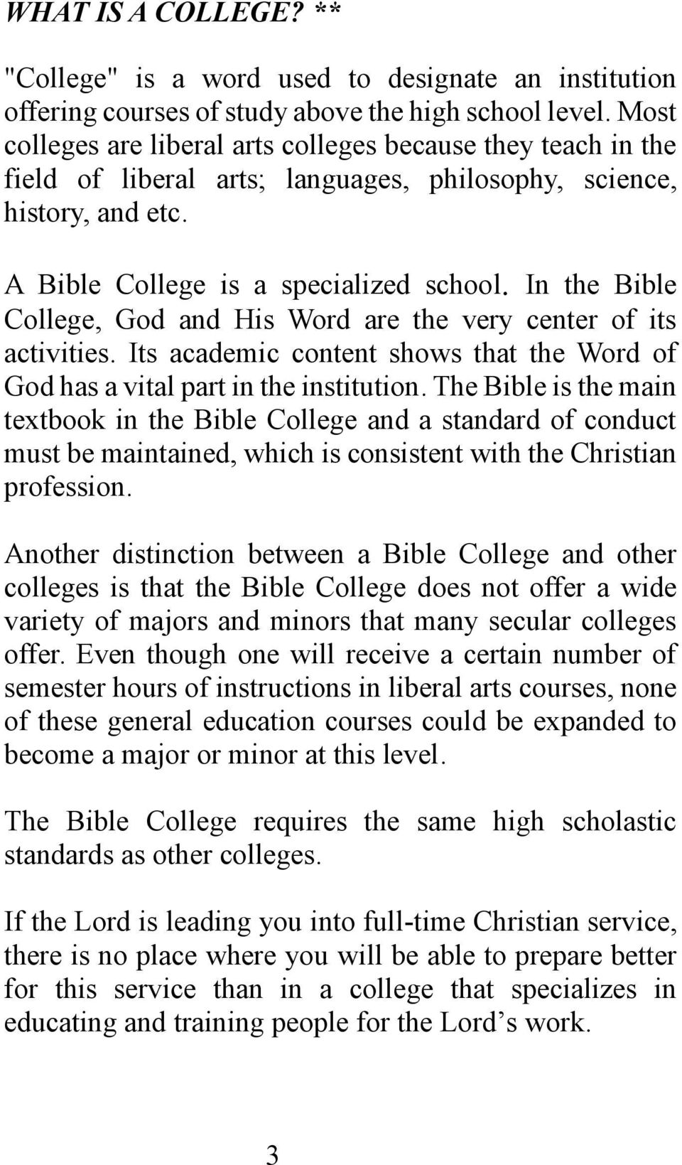 In the Bible College, God and His Word are the very center of its activities. Its academic content shows that the Word of God has a vital part in the institution.