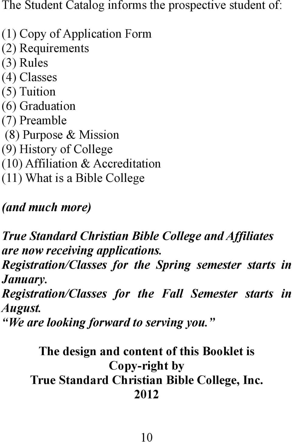 Bible College and Affiliates are now receiving applications. Registration/Classes for the Spring semester starts in January.