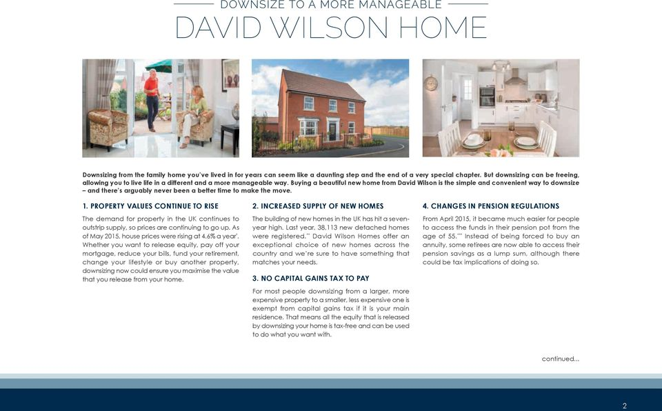 Buying a beautiful new home from David Wilson is the simple and convenient way to downsize and there s arguably never been a better time to make the move. 1.